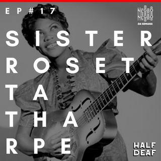 NEGRO DA SEMANA - Ep#17 - Sister Rosetta Tharpe