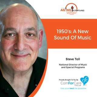 1/2/19: Steve Toll with ComForCare Health Care Holdings. LLC | 1950's: A New Sound Of Music | Aging in Portland with Mark Turnbull