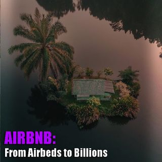The Rise of Airbnb: From Airbeds to Billions