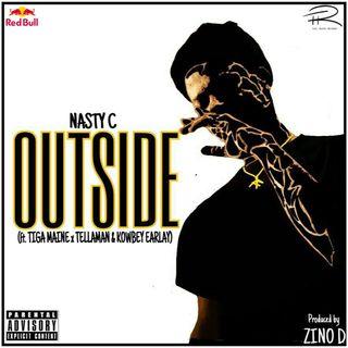 Nasty C - Outside (ft. Tiga Maine x Tellaman x Kowbey Earlay)