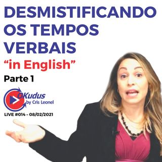 "#014 - Desmistificando os tempos verbais ""in English"" - (parte 1)"