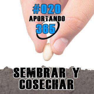 Sembrar y Cosechar | #020 - Aportando365