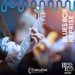 Blues Box - Rádio Executiva - 04 de Abril de 2020