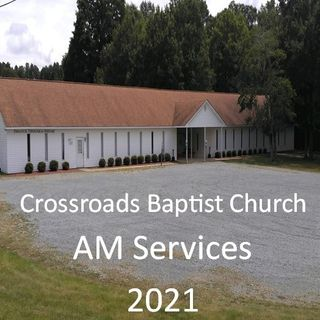 """A Brief History of Crossroads Baptist Church"" (Pastor Chuck September 12, 2021 -25th Anniversary)"