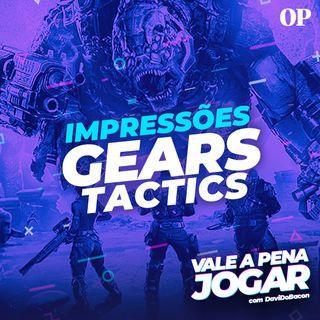 #35 - Impressões de Gears Tactics