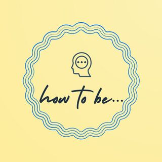 How To Be...