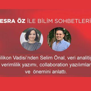 Silikon Vadisi'nden Selim Önal, veri analitiği, verimlilik yazımı, collaboration yazılımlar ve  önemini anlattı