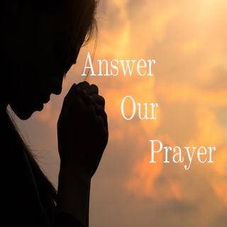 Answer our prayer