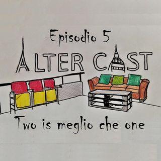AlterCast 05 : Two is meglio che one