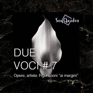 """Due Voci #7 - Opere, artistə, figurazioni """"ai margini"""""""