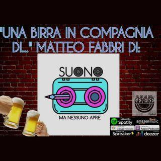 """""""UNA BIRRA IN COMPAGNIA DI..."""" MATTEO FABBRI DI """"SUONO MA NESSUNO APRE"""" Ep. 01 - PUNTATA 15"""