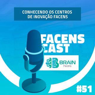 Facens Cast #51 Conhecendo os Centros de Inovação Facens: BRAIN
