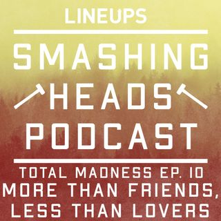 More Than Friends, Less Than Lovers (Total Madness Ep. 10)