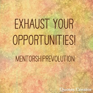 Episode 10- Exhaust Your Opportunities!