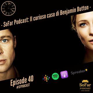 Ep. 40 - Il curioso caso di Benjamin Button