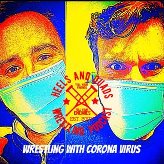Wrestling with Coronavirus/ Heels and Quads Debut