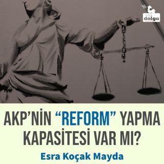 """AKP'nin """"reform"""" yapma kapasitesi var mı?"""