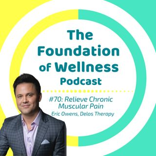 #70: Relieve Chronic Muscle Pain & Knots. What's Fascia? Eric Owens co-founder of Delos Therapy