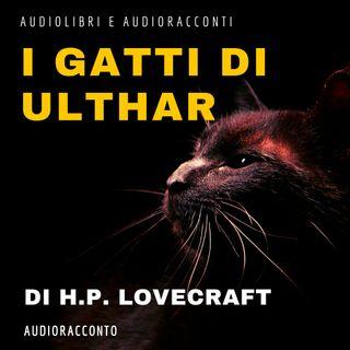 I gatti di Ulthar di H.P. Lovecraft - Audiolibri e Audioracconti
