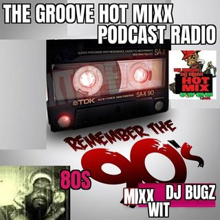 THE GROOVE HOT MIXX PODCAST RADIO WIT DJ BUGZ OLD SCHOOL 80Z N 90Z N MORE