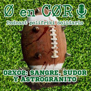 Cero en Cordura 2x02: SANGRE, SUDOR y ASTROGRANITO