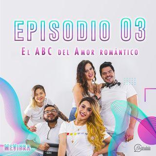 Ep 03 El ABC del Amor romántico