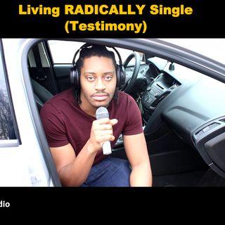Living RADICALLY Single (Testimony)