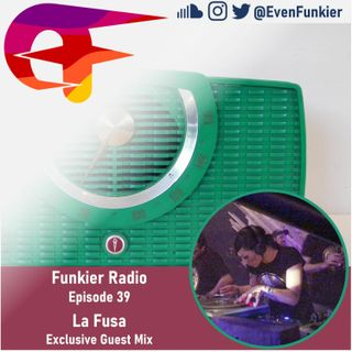 Funkier Radio Episode 39 (La Fusa Guest Mix)