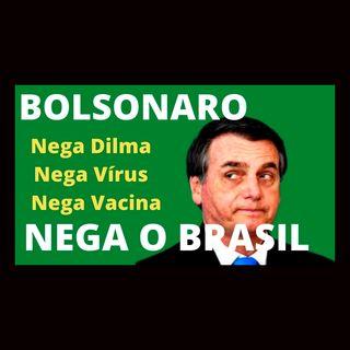 Presidente nega Dilma, nega vírus, nega vacina, nega o Brasil e o Povo