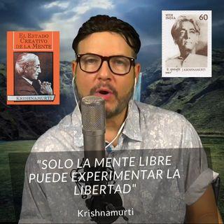 #273 Solo la mente libre puede experimentar la Libertad (Recordando a Krishnamurti) (Podcast)