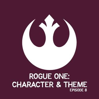 Rogue One: Character and Theme