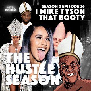 The Hustle Season 2: Ep. 26 I Mike Tyson That Booty