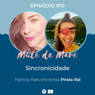 #10 - Sincronicidade - Com a Pirata Rai