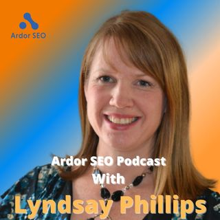 Ardor SEO Podcast with Lydsay Phillips