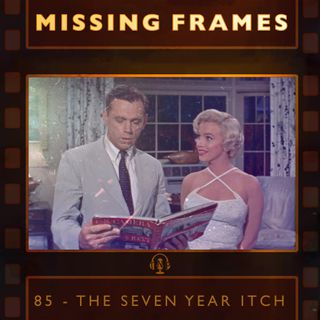 Episode 85 - The Seven Year Itch