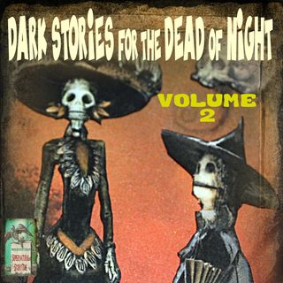 Dark Stories for the Dead of Night | Volume 2 | Podcast E143