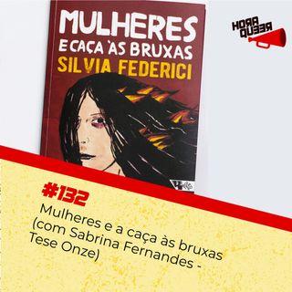 Hora Queer #132 – Mulheres e a caça às bruxas (com Sabrina Fernandes - Tese Onze)