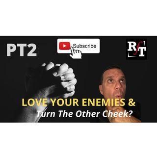 PT2-Love My ENEMIES-Turn My Cheek? - 10:6:20, 8.40 AM