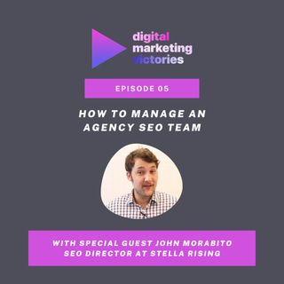 Ep 4: An Insider's Guide To Award-Winning SEO Leadership – Interview with John Morabito