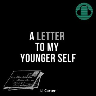 A Letter To My Younger Self (Li Carter)