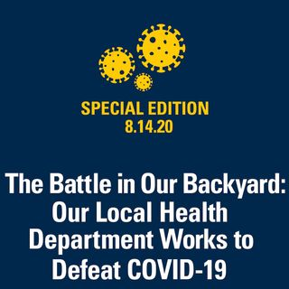 The Battle in Our Backyard: Our Local Health Department Works to Defeat COVID-19 8.14.20