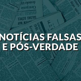 #84 - Notícias falsas e pós-verdade