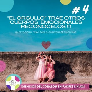 """ENEMIGOS DEL CORAZÓN #4 """"EL ORGULLO"""""""