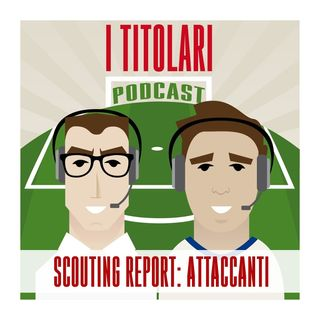 Ep. 26 - Scouting report: attaccanti
