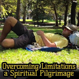 Ep. 67 Overcoming Limitations - A Spiritual Pilgrimage