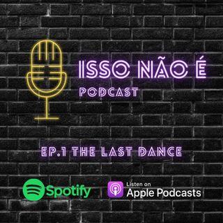 EP.1 THE LAST DANCE -  ISSO NÃO É PODCAST