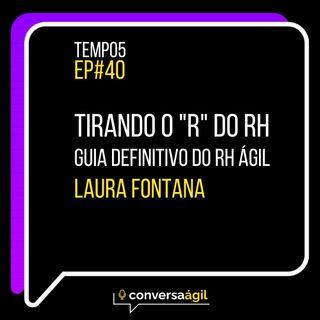 """#40 - Tirando o """"R"""" do RH. O Guia definitivo do RH ágil c/ Laura Fontana"""
