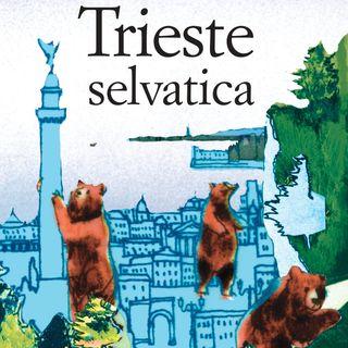 Trieste selvatica. Con Luigi Nacci