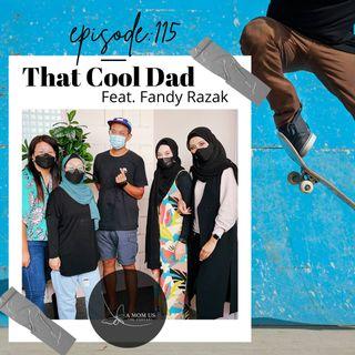 Episode 115: That Cool Dad Feat. Fandy Razak
