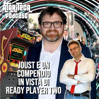 Ep.33 - JOUST : John Newcomer e un compendio in vista di Ready Player Two